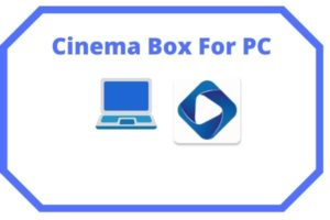 Cinema box for PC Windows Laptop free download